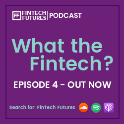 What the Fintech? Episode 4