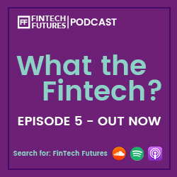 What the Fintech? Episode 5
