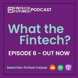 What the Fintech? Episode 6