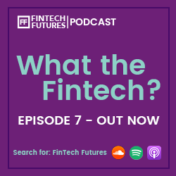 What the Fintech? Episode 7