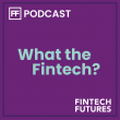 The What the Fintech? podcast